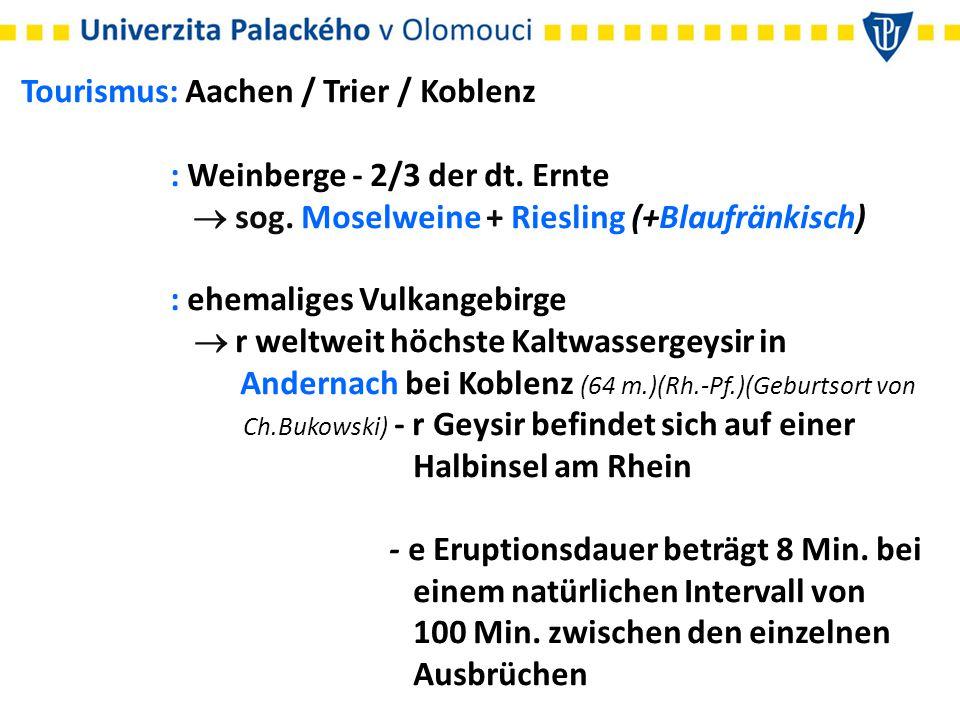 Tourismus: Aachen / Trier / Koblenz : Weinberge - 2/3 der dt. Ernte  sog. Moselweine + Riesling (+Blaufränkisch) : ehemaliges Vulkangebirge  r weltw
