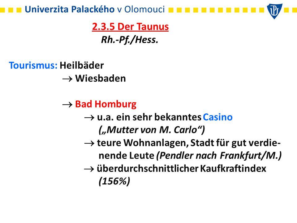 """2.3.5 Der Taunus Rh.-Pf./Hess. Tourismus: Heilbäder  Wiesbaden  Bad Homburg  u.a. ein sehr bekanntes Casino (""""Mutter von M. Carlo"""")  teure Wohnanl"""