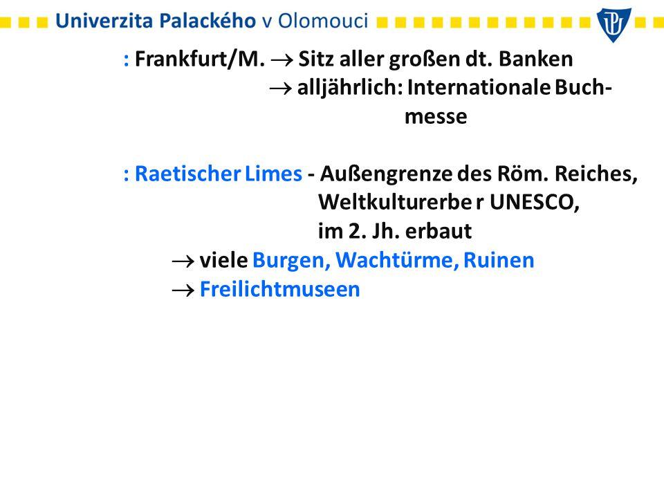 : Frankfurt/M.  Sitz aller großen dt. Banken  alljährlich: Internationale Buch- messe : Raetischer Limes - Außengrenze des Röm. Reiches, Weltkulture