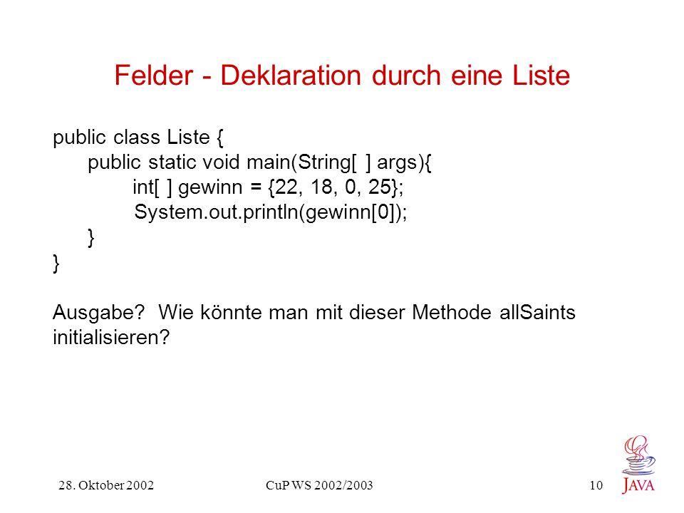 28. Oktober 2002 CuP WS 2002/2003 10 Felder - Deklaration durch eine Liste public class Liste { public static void main(String[ ] args){ int[ ] gewinn