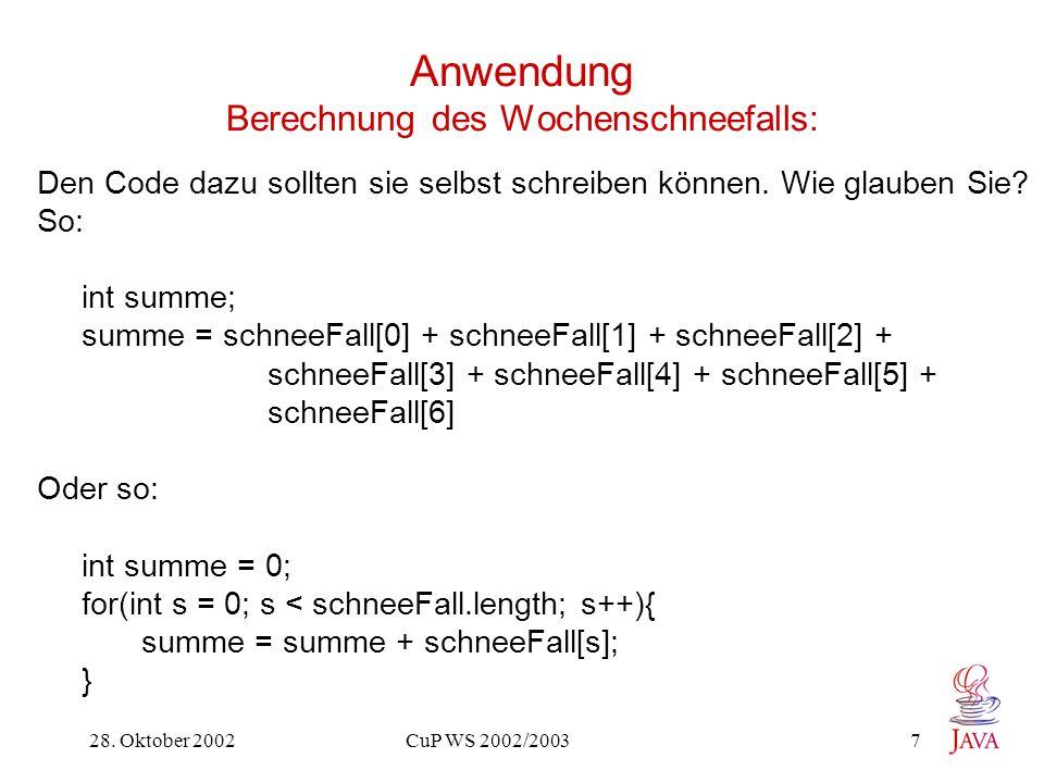 28. Oktober 2002 CuP WS 2002/2003 7 Anwendung Berechnung des Wochenschneefalls: Den Code dazu sollten sie selbst schreiben können. Wie glauben Sie? So