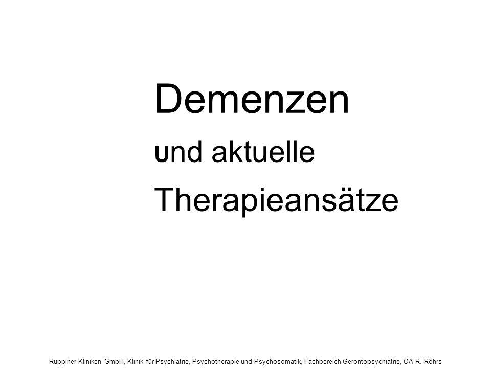 Ruppiner Kliniken GmbH, Klinik für Psychiatrie, Psychotherapie und Psychosomatik, Fachbereich Gerontopsychiatrie, OA R. Röhrs Demenzen U nd aktuelle T