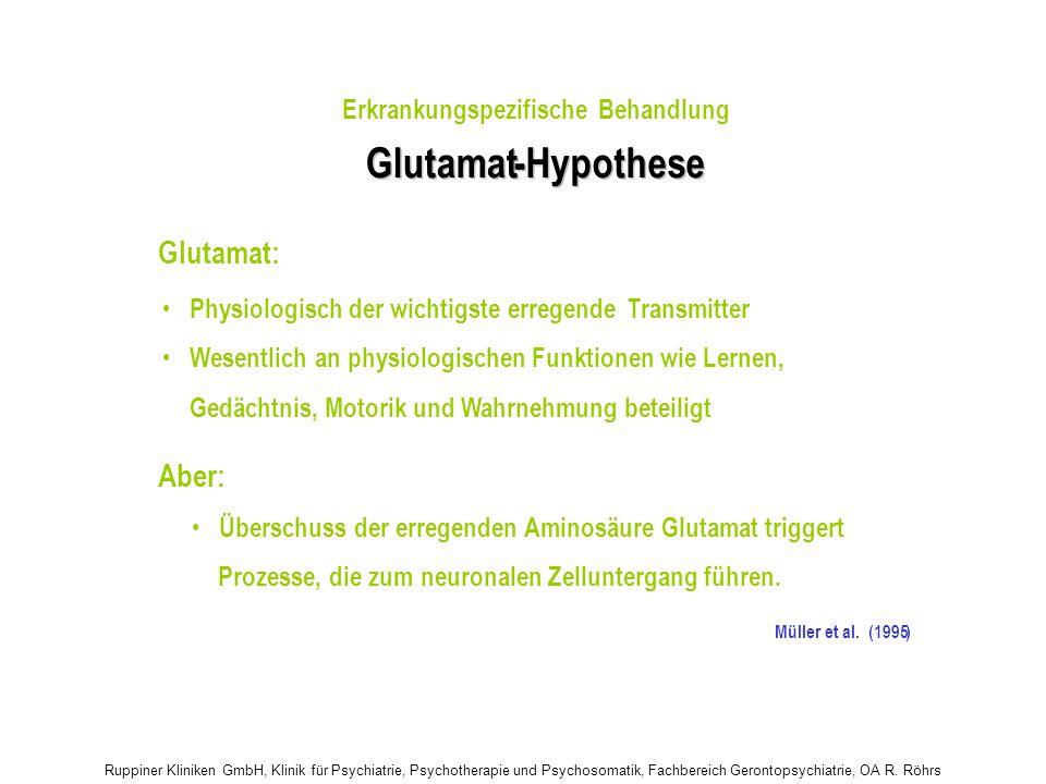 Ruppiner Kliniken GmbH, Klinik für Psychiatrie, Psychotherapie und Psychosomatik, Fachbereich Gerontopsychiatrie, OA R. Röhrs Glutamat - - Hypothese P