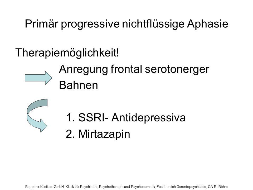 Primär progressive nichtflüssige Aphasie Therapiemöglichkeit! Anregung frontal serotonerger Bahnen 1. SSRI- Antidepressiva 2. Mirtazapin
