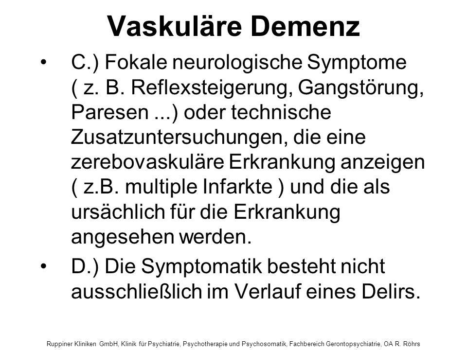 Ruppiner Kliniken GmbH, Klinik für Psychiatrie, Psychotherapie und Psychosomatik, Fachbereich Gerontopsychiatrie, OA R. Röhrs Vaskuläre Demenz C.) Fok