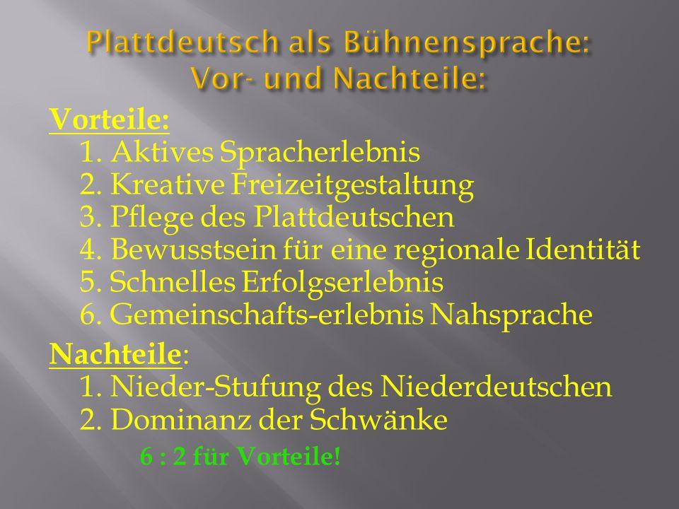Plattdeutsch als Bühnensprache: Vor- und Nachteile: Vorteile: 1.