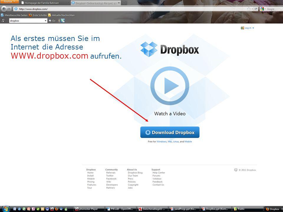 Als erstes müssen Sie im Internet die Adresse WWW.dropbox.com aufrufen.