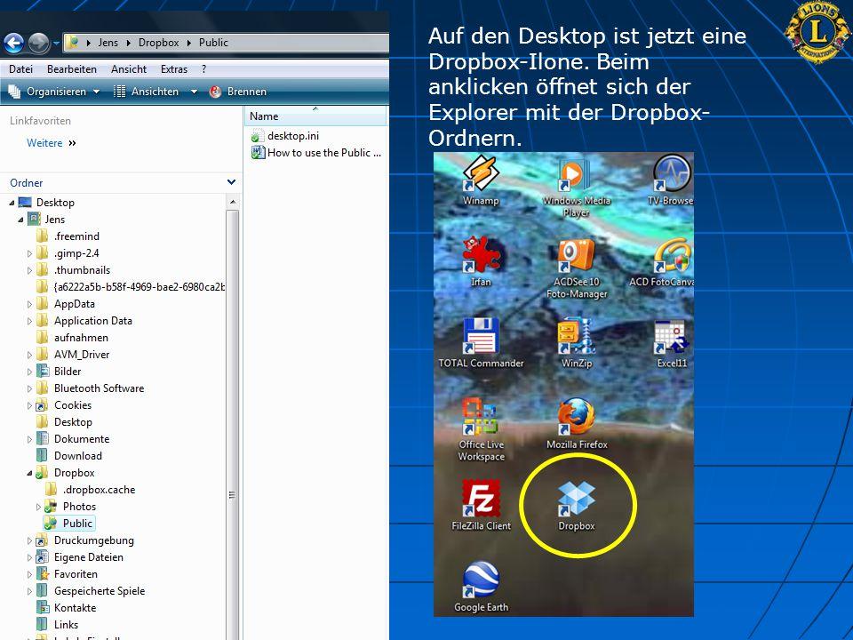 Auf den Desktop ist jetzt eine Dropbox-Ilone. Beim anklicken öffnet sich der Explorer mit der Dropbox- Ordnern.