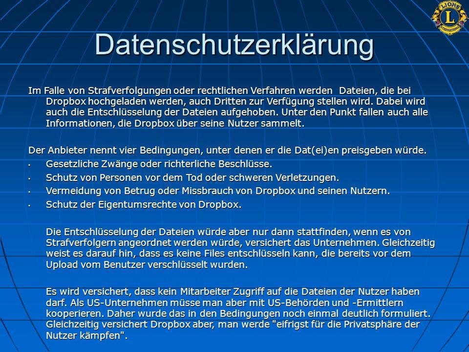Datenschutzerklärung Im Falle von Strafverfolgungen oder rechtlichen Verfahren werden Dateien, die bei Dropbox hochgeladen werden, auch Dritten zur Ve