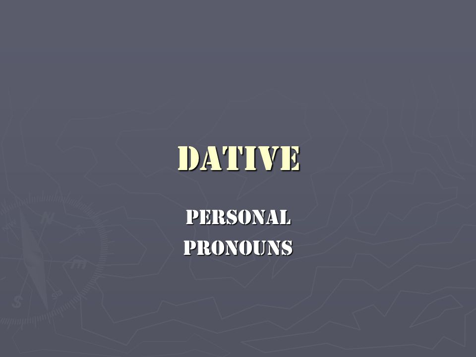 Dative PersonalPronouns