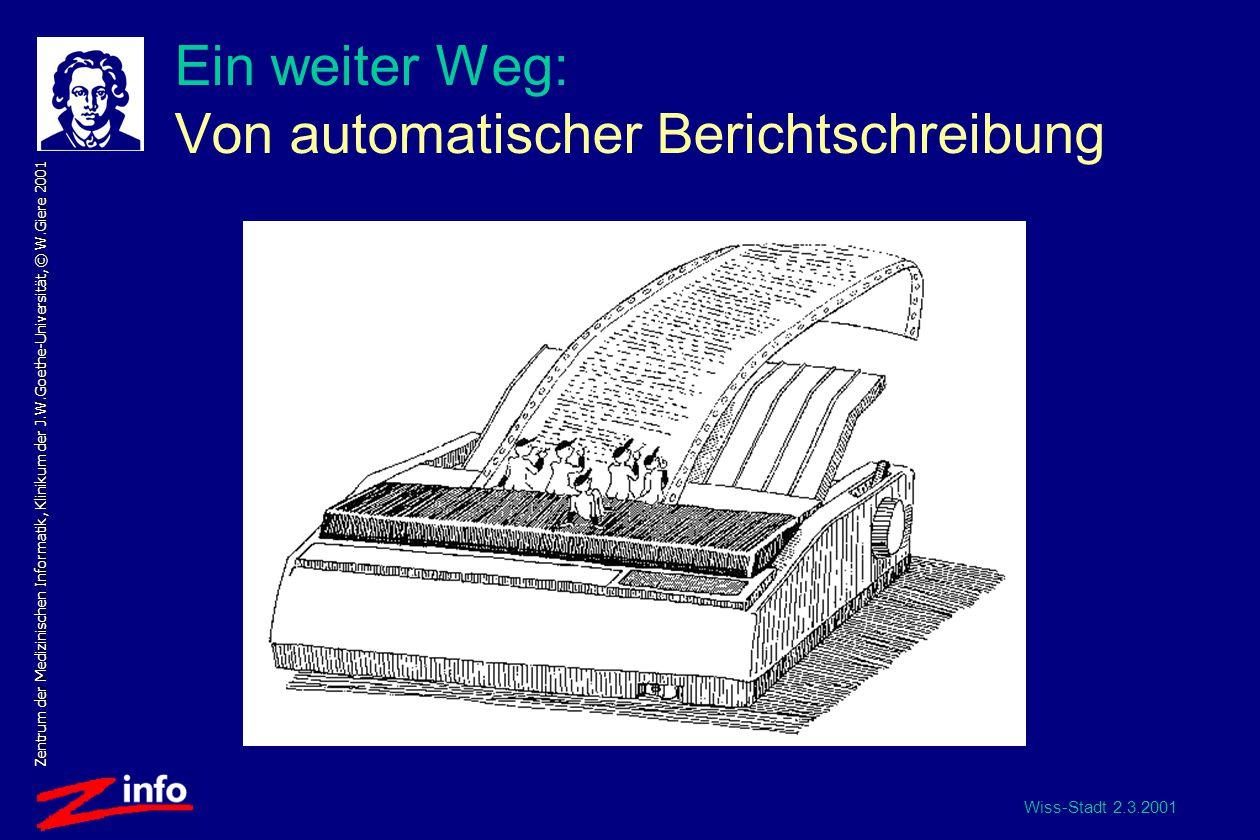 Wiss-Stadt 2.3.2001 Zentrum der Medizinischen Informatik, Klinikum der J.W.Goethe-Universität, © W.Giere 2001 Ein weiter Weg: Von automatischer Berichtschreibung