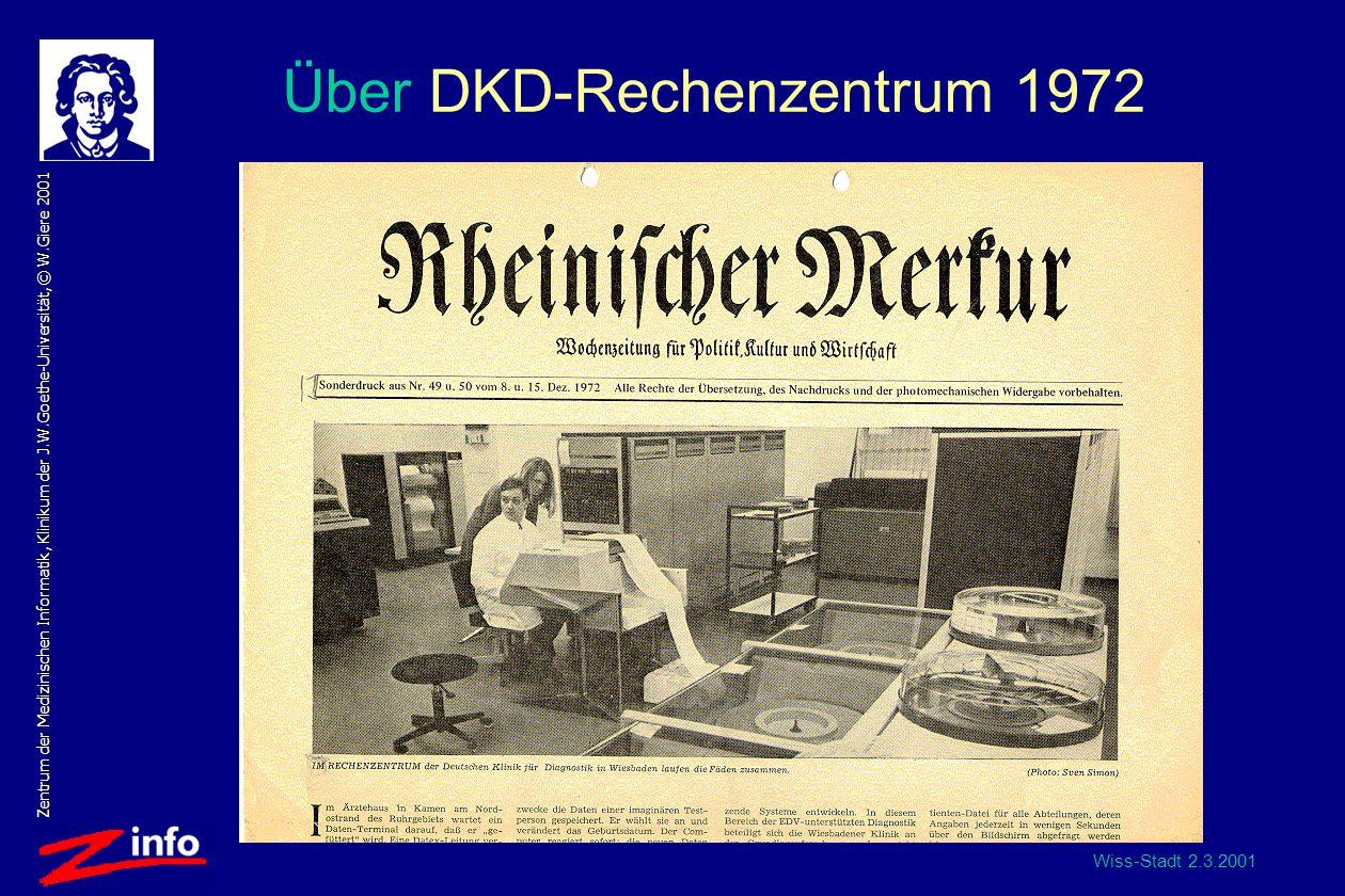 Wiss-Stadt 2.3.2001 Zentrum der Medizinischen Informatik, Klinikum der J.W.Goethe-Universität, © W.Giere 2001 Über DKD-Rechenzentrum 1972