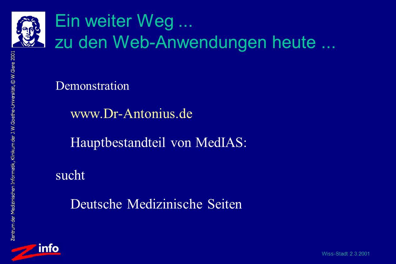 Wiss-Stadt 2.3.2001 Zentrum der Medizinischen Informatik, Klinikum der J.W.Goethe-Universität, © W.Giere 2001 Ein weiter Weg...