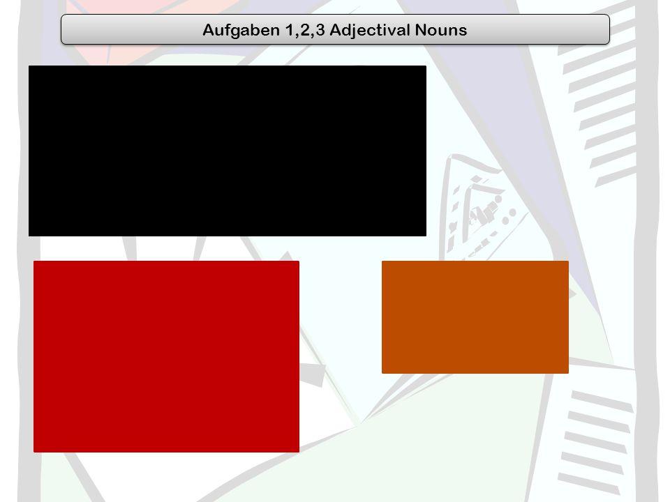 Aufgaben 1,2,3 Adjectival Nouns 1. a.Der Obdachlose (subject of sent. nominative) b.einer Erwachsenen (mit takes dative) c.den Armen (dative with helf