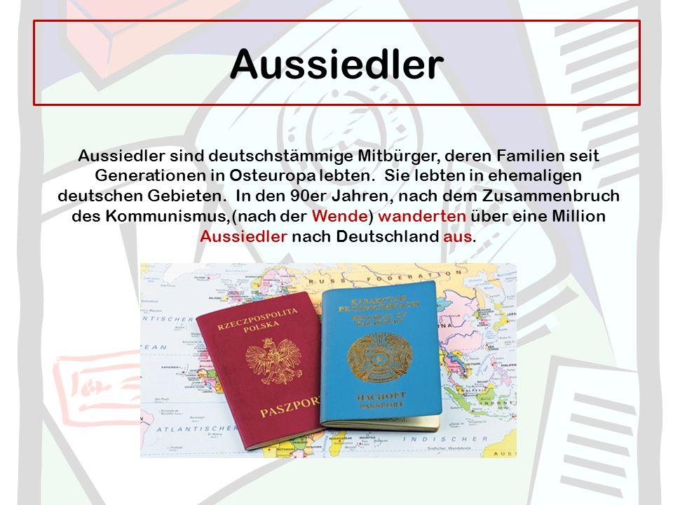 Aussiedler Aussiedler sind deutschstämmige Mitbürger, deren Familien seit Generationen in Osteuropa lebten. Sie lebten in ehemaligen deutschen Gebiete
