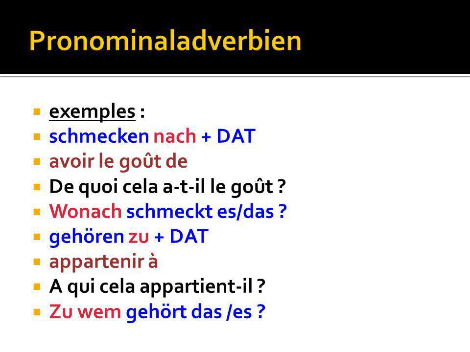  avec ces verbes, on utilise des pronoms précis :  exemples :  glauben an + Akk.
