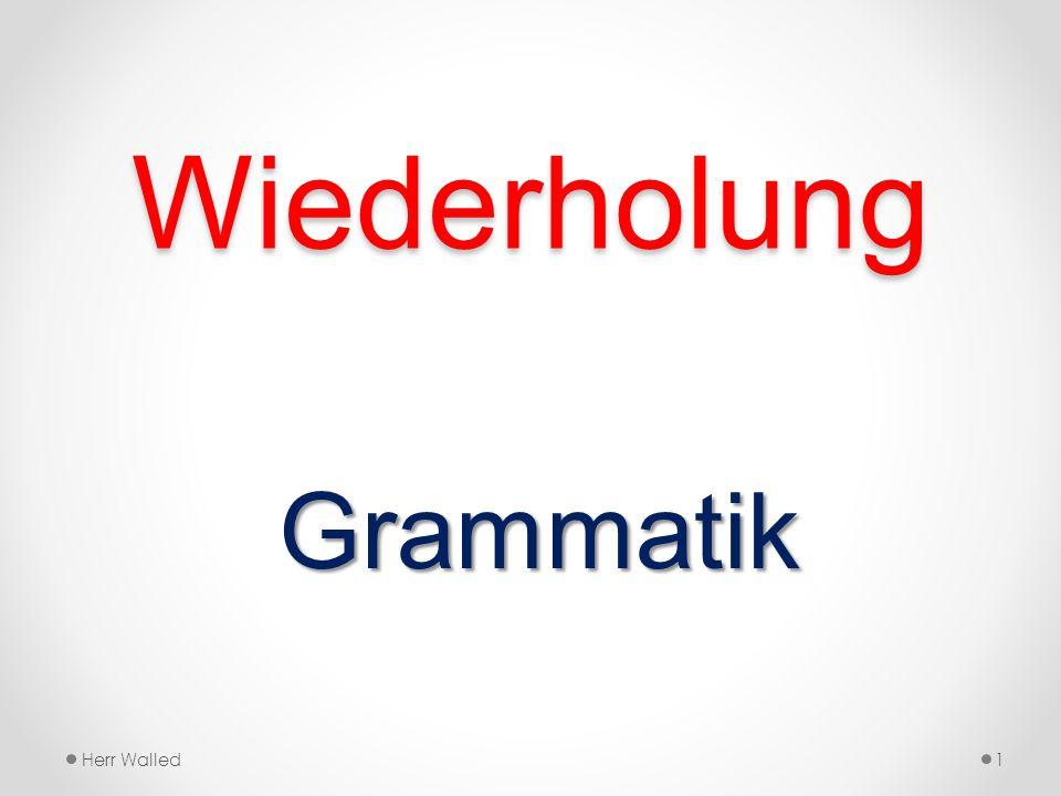 Wiederholung Grammatik Herr Walled1