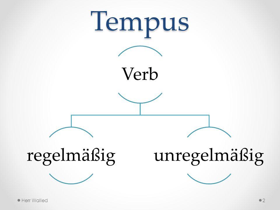 Tempus Verb regelmäßigunregelmäßig Herr Walled2