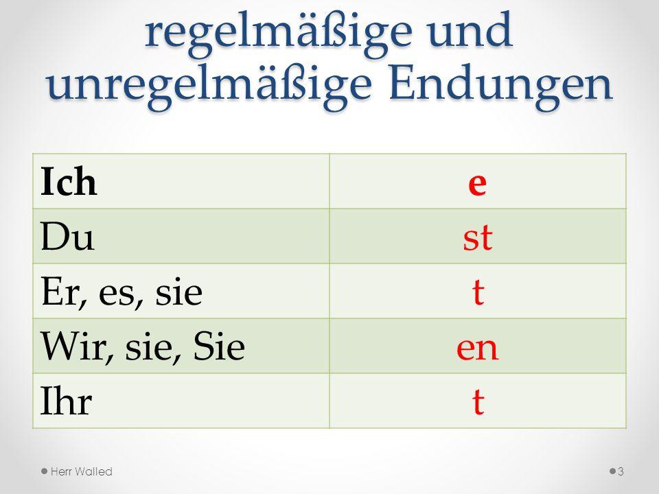 Unregelmäßige Verben Du, er, es, sie 1. a -------- ä 2. e -------- i 3. e -------- ie Herr Walled4