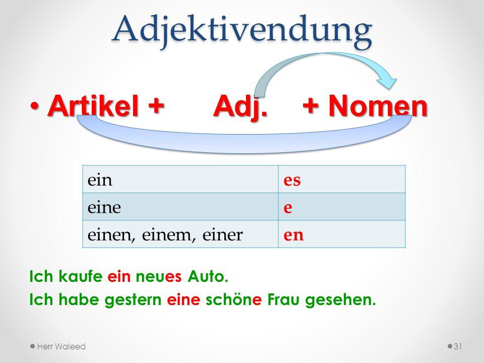 Adjektivendung Artikel + Adj.+ Nomen Ich kaufe ein neues Auto.