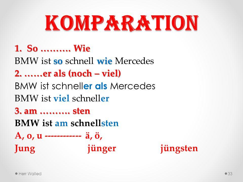 Komparation 1.So ……….Wie so wie BMW ist so schnell wie Mercedes 2.