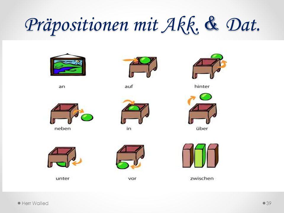 Präpositionen mit Akk. & Dat. Herr Walled39