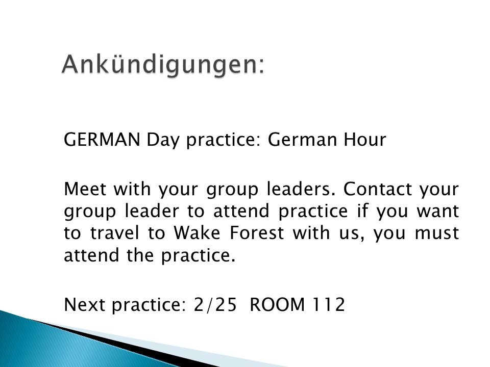 GERMAN Day practice: German Hour Meet with your group leaders. Contact your group leader to attend practice if you want to travel to Wake Forest with
