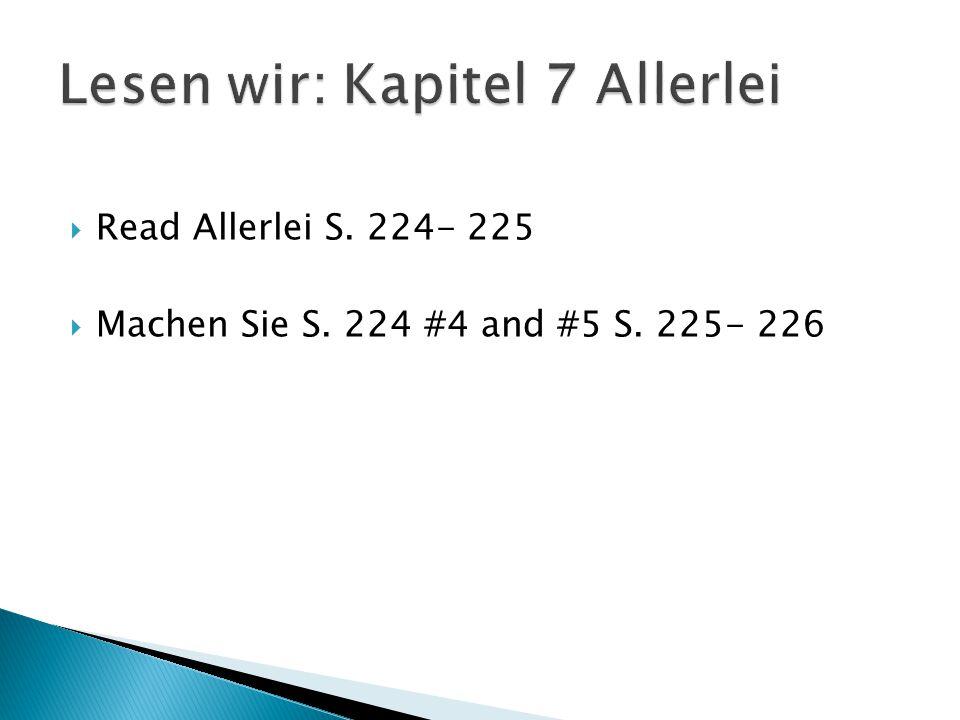  Read Allerlei S. 224- 225  Machen Sie S. 224 #4 and #5 S. 225- 226