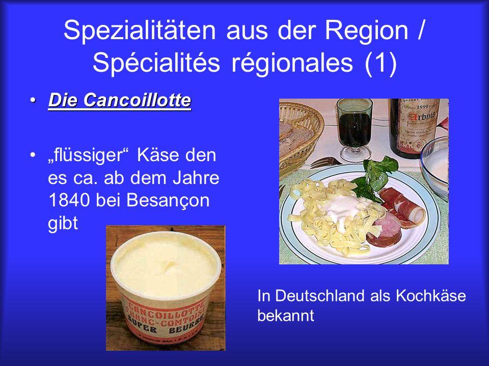 """Spezialitäten aus der Region / Spécialités régionales (1) Die CancoillotteDie Cancoillotte """"flüssiger"""" Käse den es ca. ab dem Jahre 1840 bei Besançon"""