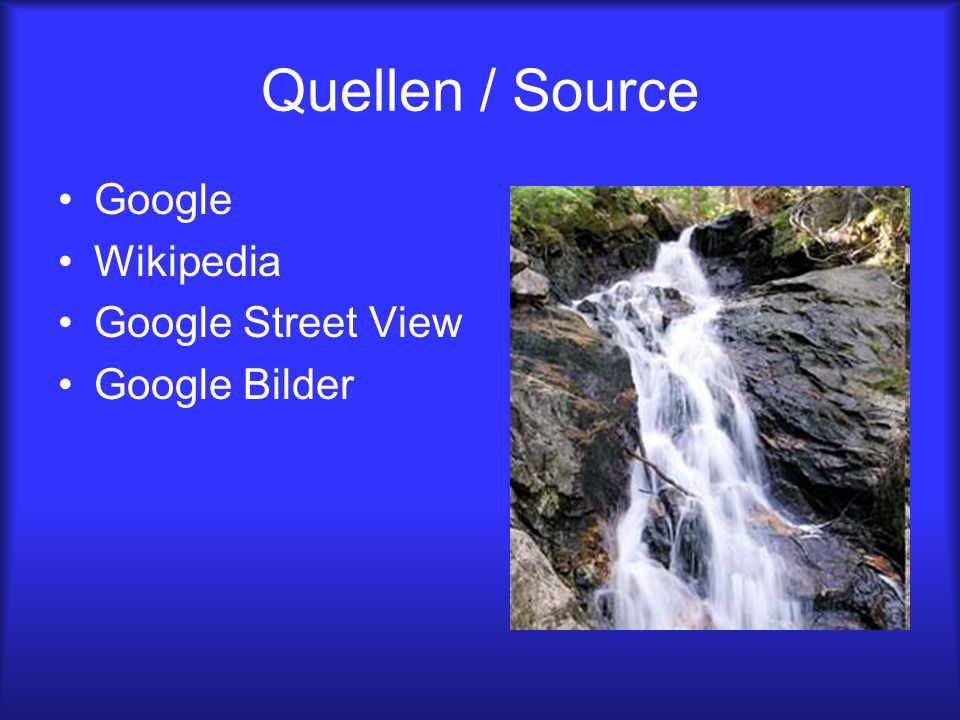 Quellen / Source Google Wikipedia Google Street View Google Bilder