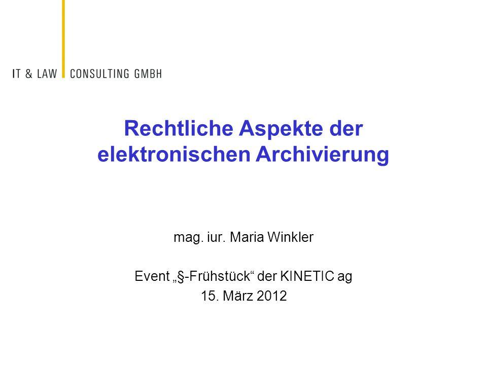 """Rechtliche Aspekte der elektronischen Archivierung mag. iur. Maria Winkler Event """"§-Frühstück"""" der KINETIC ag 15. März 2012"""