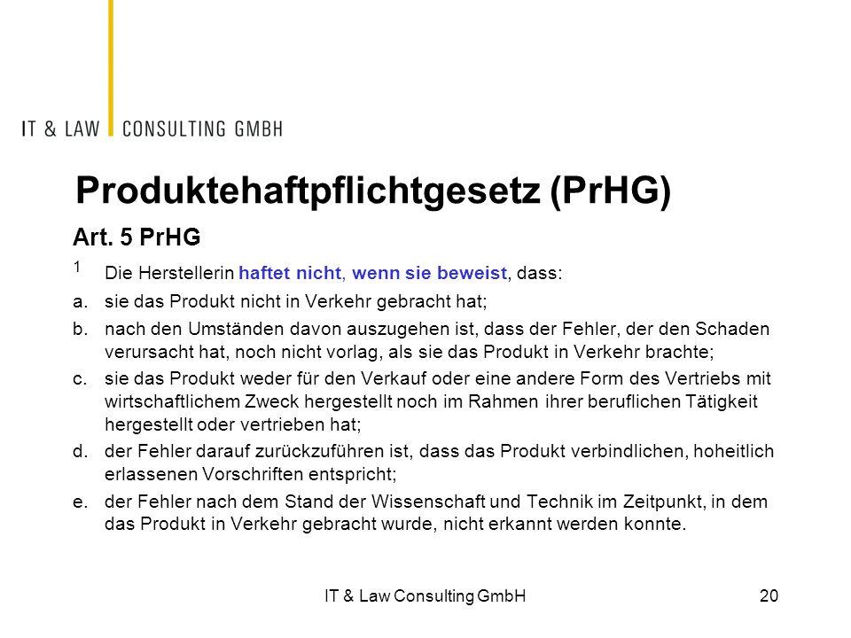 Produktehaftpflichtgesetz (PrHG) Art. 5 PrHG 1 Die Herstellerin haftet nicht, wenn sie beweist, dass: a.sie das Produkt nicht in Verkehr gebracht hat;