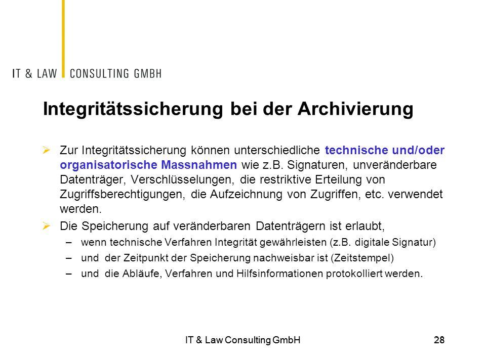 IT & Law Consulting GmbH28 Integritätssicherung bei der Archivierung  Zur Integritätssicherung können unterschiedliche technische und/oder organisato