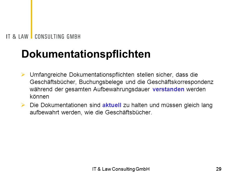 IT & Law Consulting GmbH29IT & Law Consulting GmbH 29 Dokumentationspflichten  Umfangreiche Dokumentationspflichten stellen sicher, dass die Geschäft