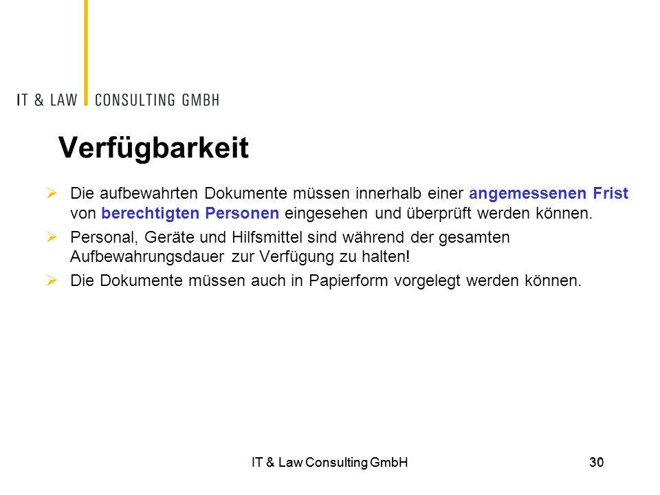 IT & Law Consulting GmbH30IT & Law Consulting GmbH 30 Verfügbarkeit  Die aufbewahrten Dokumente müssen innerhalb einer angemessenen Frist von berecht