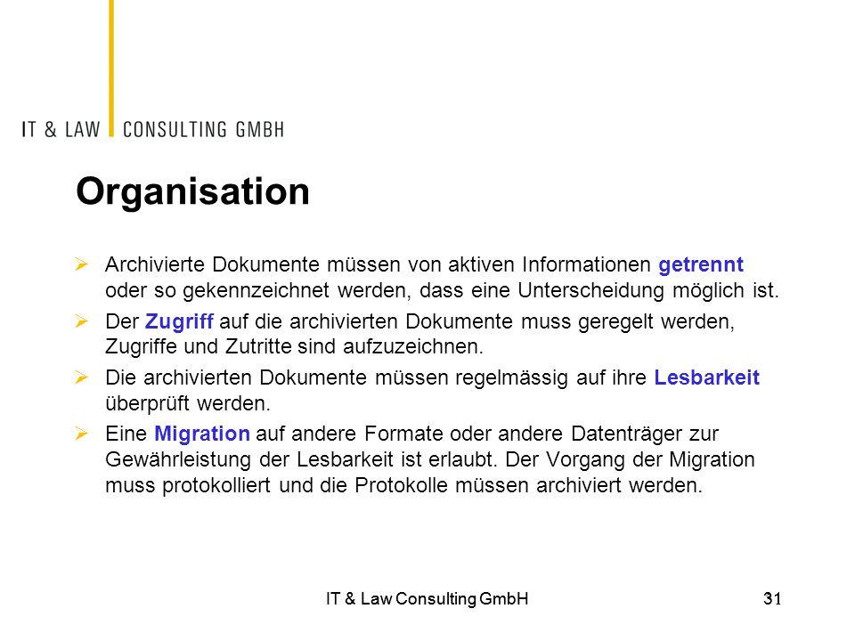 IT & Law Consulting GmbH31 Organisation  Archivierte Dokumente müssen von aktiven Informationen getrennt oder so gekennzeichnet werden, dass eine Unt