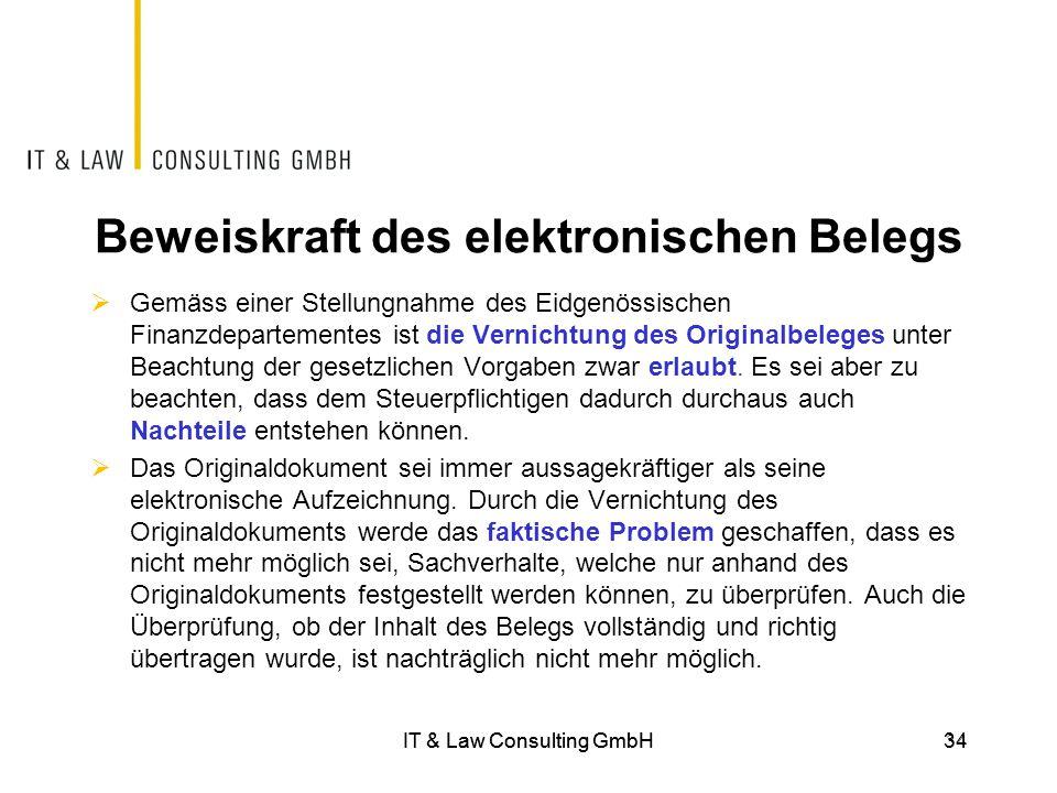 IT & Law Consulting GmbH34 Beweiskraft des elektronischen Belegs  Gemäss einer Stellungnahme des Eidgenössischen Finanzdepartementes ist die Vernicht