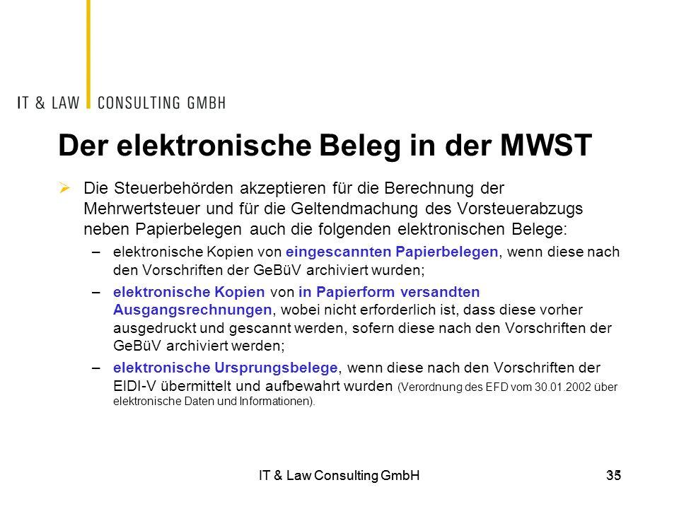 35IT & Law Consulting GmbH 35 Der elektronische Beleg in der MWST  Die Steuerbehörden akzeptieren für die Berechnung der Mehrwertsteuer und für die G