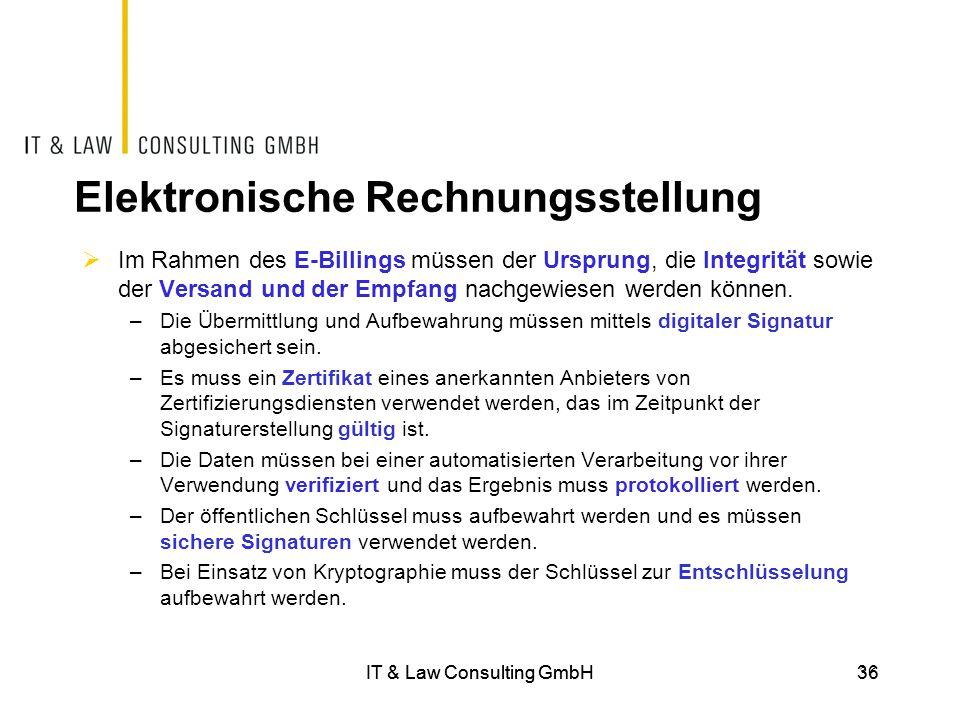 IT & Law Consulting GmbH36IT & Law Consulting GmbH 36 Elektronische Rechnungsstellung  Im Rahmen des E-Billings müssen der Ursprung, die Integrität s