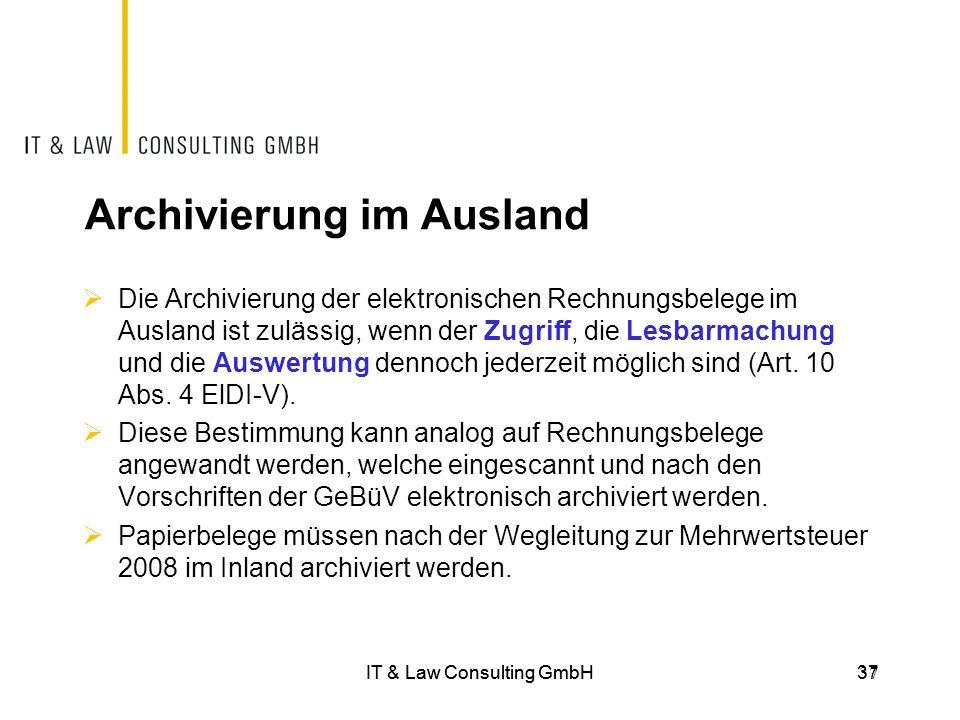 IT & Law Consulting GmbH37 Archivierung im Ausland  Die Archivierung der elektronischen Rechnungsbelege im Ausland ist zulässig, wenn der Zugriff, di