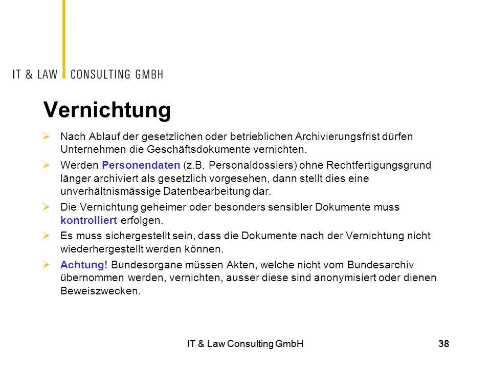 IT & Law Consulting GmbH38 Vernichtung  Nach Ablauf der gesetzlichen oder betrieblichen Archivierungsfrist dürfen Unternehmen die Geschäftsdokumente