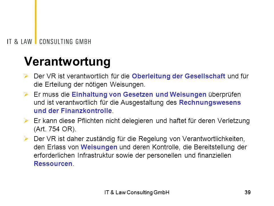 IT & Law Consulting GmbH39 Verantwortung  Der VR ist verantwortlich für die Oberleitung der Gesellschaft und für die Erteilung der nötigen Weisungen.