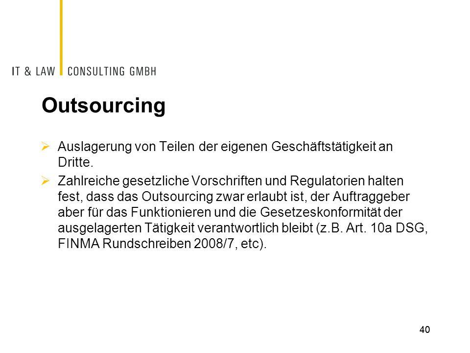 Outsourcing  Auslagerung von Teilen der eigenen Geschäftstätigkeit an Dritte.  Zahlreiche gesetzliche Vorschriften und Regulatorien halten fest, das