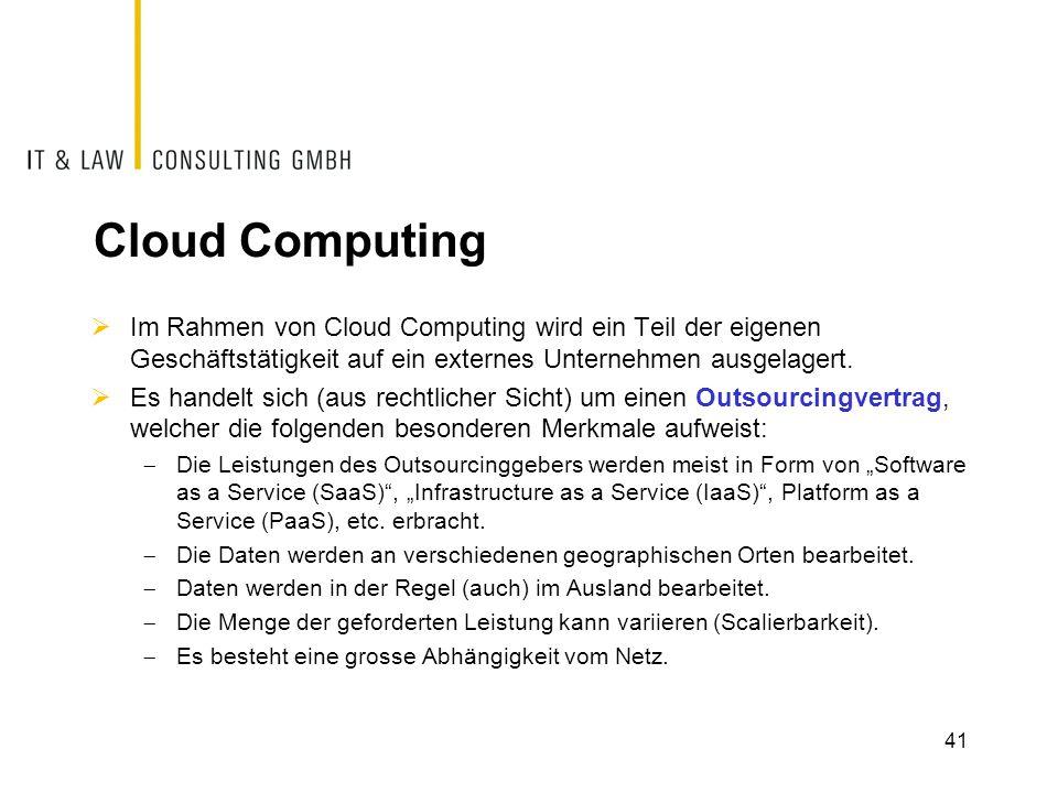 Cloud Computing  Im Rahmen von Cloud Computing wird ein Teil der eigenen Geschäftstätigkeit auf ein externes Unternehmen ausgelagert.  Es handelt si