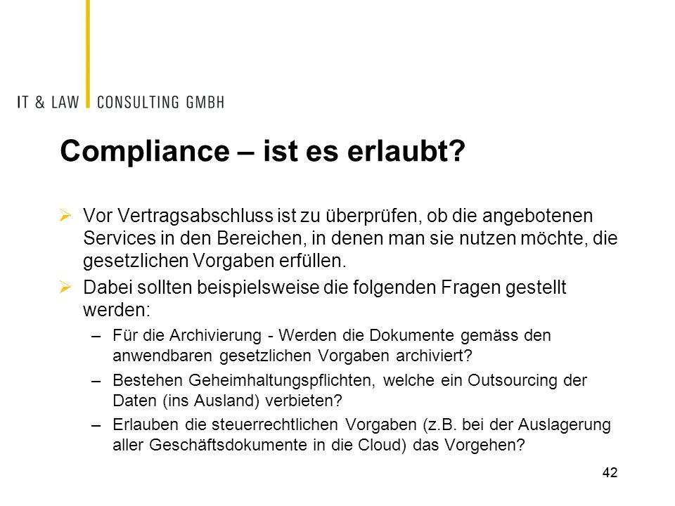 Compliance – ist es erlaubt?  Vor Vertragsabschluss ist zu überprüfen, ob die angebotenen Services in den Bereichen, in denen man sie nutzen möchte,