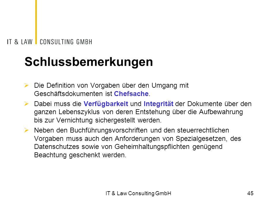 IT & Law Consulting GmbH45 Schlussbemerkungen  Die Definition von Vorgaben über den Umgang mit Geschäftsdokumenten ist Chefsache.  Dabei muss die Ve