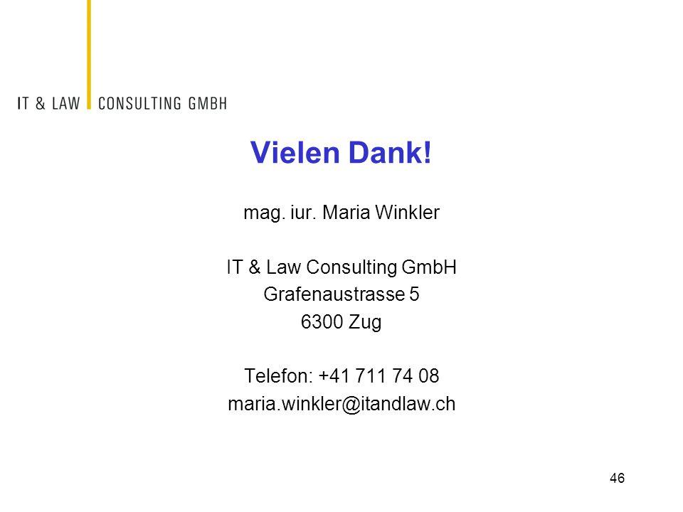 Vielen Dank! mag. iur. Maria Winkler IT & Law Consulting GmbH Grafenaustrasse 5 6300 Zug Telefon: +41 711 74 08 maria.winkler@itandlaw.ch 46
