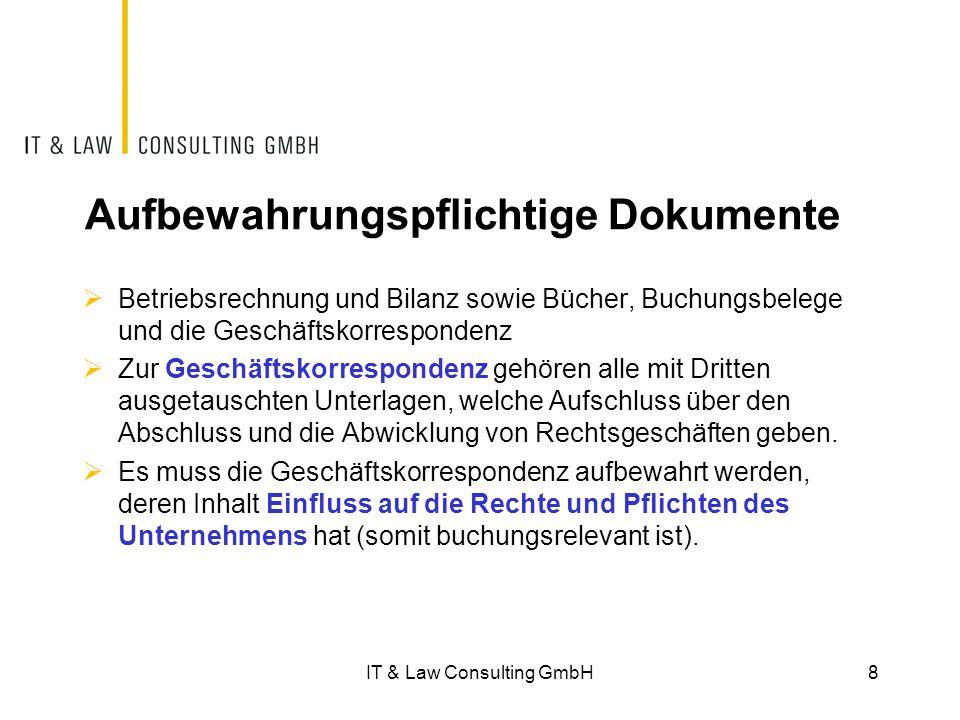 Spezialgesetze  Die Vorschriften der kaufmännischen Buchführung haben das Ziel, das Finanzgebaren des Unternehmens überprüfbar zu machen und so die Interessen von Gläubigern zu schützen  Zahlreiche Branchen unterliegen zudem spezialgesetzlichen Vorschriften, welche direkt oder indirekt eine Pflicht zur Erstellung und Aufbewahrung von Dokumenten enthalten  Im Folgenden werden Beispiele aus dem privatrechtlichen Bereich besprochen 19IT & Law Consulting GmbH