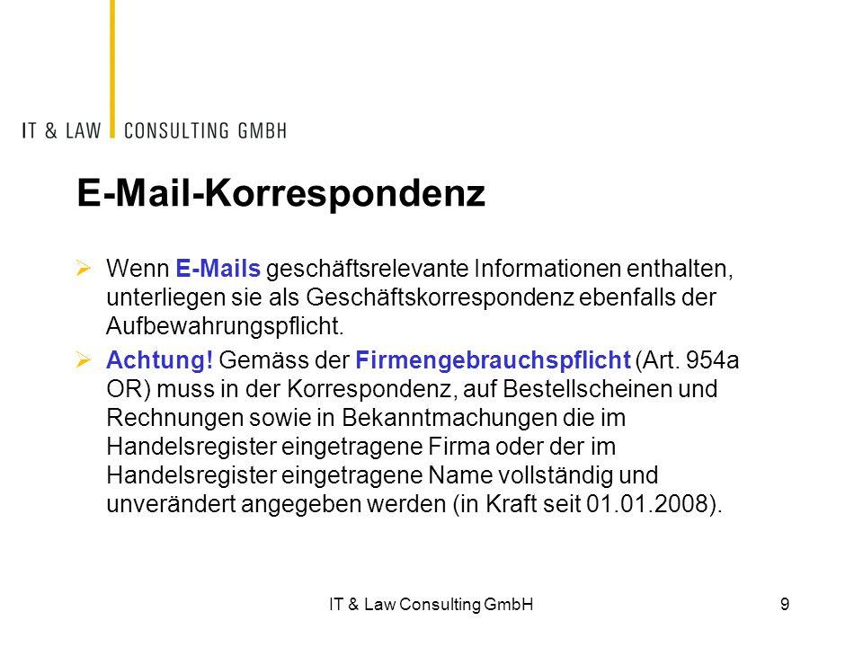 E-Mail-Korrespondenz  Wenn E-Mails geschäftsrelevante Informationen enthalten, unterliegen sie als Geschäftskorrespondenz ebenfalls der Aufbewahrungs