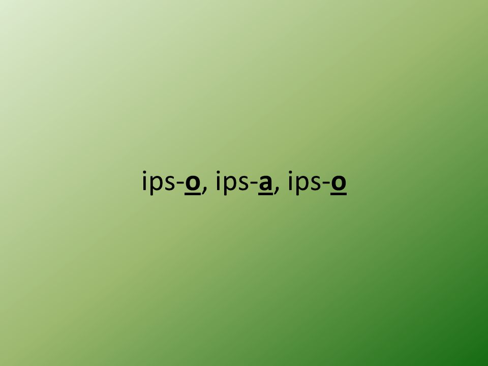 ips-o, ips-a, ips-o